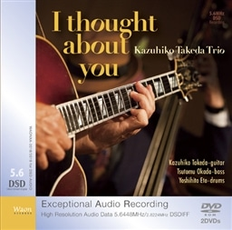 I Thought about You / Kazuhiko Takeda Trio [2DVD-ROM] [5.6448 MHz DSDIFF (2.8224MHz同梱) STEREO・DSDIFF / DSD-AUDIO]